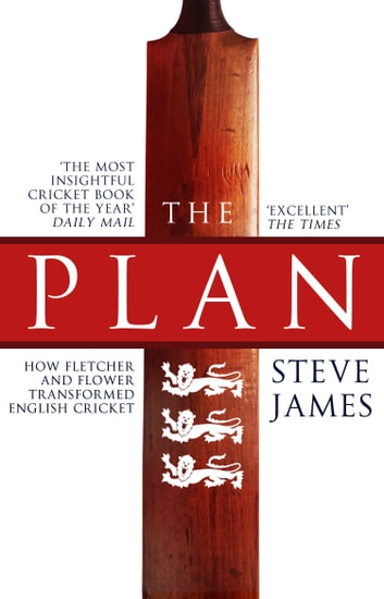The Plan: How Fletcher and Flower Transformed English Cricket ebook by Steve James