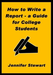 How to Write a Report: a Guide for College Students ebook by Jennifer Stewart