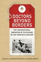 Doctors beyond Borders - The Transnational Migration of Physicians in the Twentieth Century ebook by Laurence Monnais, David Wright