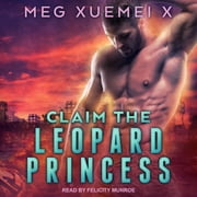 Claim the Leopard Princess audiobook by Meg Xuemei X
