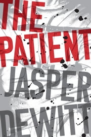 The Patient ebook by Jasper DeWitt
