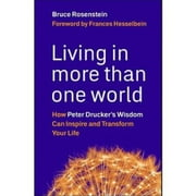 Living in More Than One World - How Peter Drucker's Wisdom Can Inspire and Transform Your Life ebook by Bruce Rosenstein,Frances Hesselbein