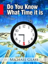 Do You Know What Time It Is: How to Leverage the Prime Opportunity Windows in the Stock Market ebook by Michael Glass