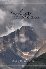 Surely God Will Do Me Good ebook by Mark D. Spencer