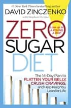 Zero Sugar Diet - The 14-Day Plan to Flatten Your Belly, Crush Cravings, and Help Keep You Lean for Life ebook by David Zinczenko, Stephen Perrine