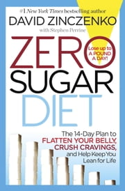Zero Sugar Diet - The 14-Day Plan to Flatten Your Belly, Crush Cravings, and Help Keep You Leanfor Life ebook by David Zinczenko, Stephen Perrine