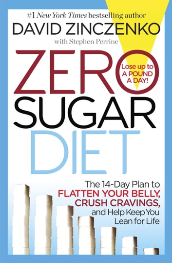 Zero Sugar Diet - The 14-Day Plan to Flatten Your Belly, Crush Cravings, and Help Keep You Lean for Life ebook by David Zinczenko,Stephen Perrine