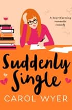 Suddenly Single - A heartwarming romantic comedy ebook by Carol Wyer