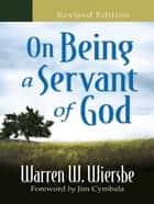 On Being a Servant of God ebook by Warren W. Wiersbe