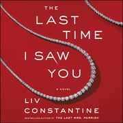 The Last Time I Saw You - A Novel audiobook by Liv Constantine