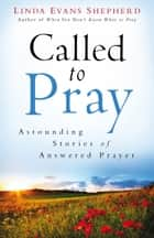 Called to Pray ebook by Linda Evans Shepherd