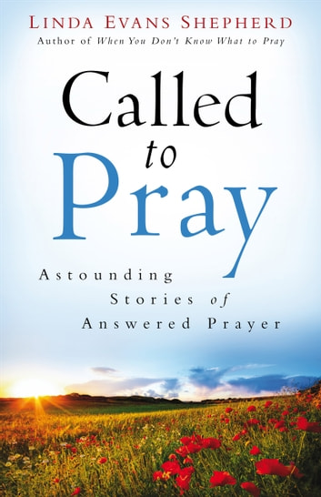 Called to Pray - Astounding Stories of Answered Prayer ebook by Linda Evans Shepherd