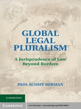 Global Legal Pluralism - A Jurisprudence of Law beyond Borders ebook by Paul Schiff Berman