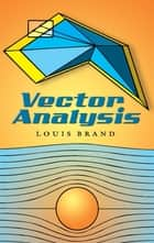 Vector Analysis ebook by Louis Brand