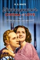 Shakespeare's Cinema of Love - A Study in Genre and Influence ebook by R. S. White