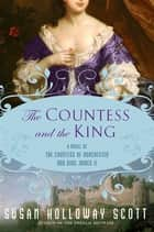 The Countess and the King - A Novel of the Countess of Dorchester and King James II ebook by Susan Holloway Scott