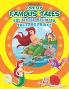 The Little Mermaid AND The Princess and the Frog - Pretty Famous Tales ebook by Anuj Chawla