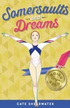 Somersaults and Dreams: Going for Gold ebook by Cate Shearwater