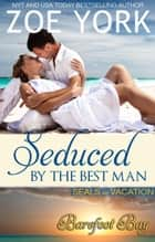 Seduced by the Best Man - SEALs on Vacation, #2 ebook by Zoe York