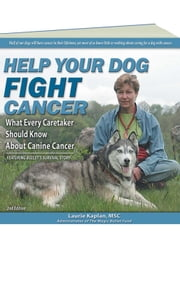 Help Your Dog Fight Cancer: What Every Caretaker Should Know About Canine Cancer ebook by Laurie Kaplan