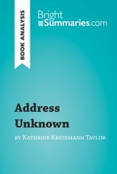 Address Unknown by Kathrine Kressmann Taylor (Book Analysis) - Detailed Summary, Analysis and Reading Guide ebook by Bright Summaries