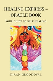 Healing Express – Oracle book - Your Guide to Self-Healing ebook by Kiran Groodoyal
