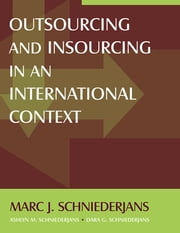 Outsourcing and Insourcing in an International Context ebook by Marc J Schniederjans,Ashlyn M Schniederjans,Dara G Schniederjans