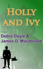 Holly and Ivy ebook by James D. Macdonald, Debra Doyle