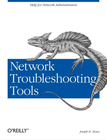 Network Troubleshooting Tools - Help for Network Administrators ebook by Joseph D Sloan