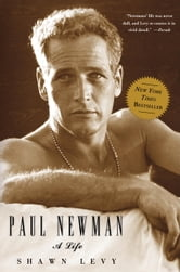 Paul Newman - A Life ebook by Shawn Levy