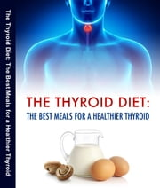 The Thyroid Diet - The Best Meals for a Healthier Thyroid ebook by Dr. Don B. Sheinman