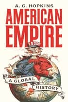 American Empire - A Global History ebook by A. G. Hopkins