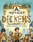 A Boy Called Dickens ebook by Deborah Hopkinson, John Hendrix