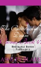 The Billionaire's Desire Bonus Book 4: Breakable Bonds, Part 1 of 2 ebook by