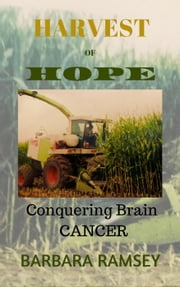 Harvest of Hope: Conquering Brain Cancer ebook by Barbara Ramsey