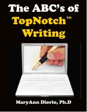 The ABCs of TopNotch Writing ebook by MaryAnn Diorio, PhD, MFA