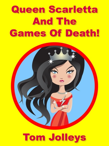 Queen Scarletta and the Games of Death! ebook by Tom Jolleys
