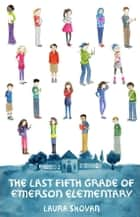 The Last Fifth Grade of Emerson Elementary eBook by Laura Shovan