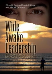 Wide Awake Leadership ebook by with John M. De Marco Glenn G. Gutek and Joseph V. Coury