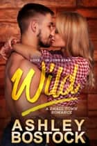 Wild - A Small Town Romance ebook by Ashley Bostock
