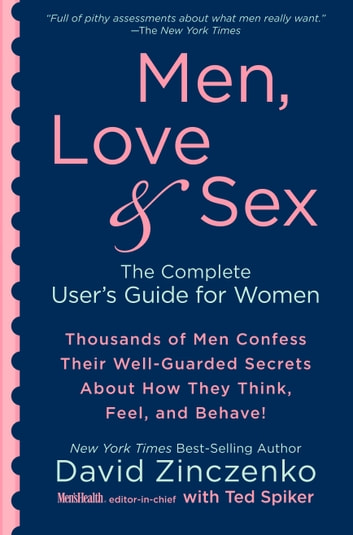 Men, Love & Sex - The Complete User's Guide for Women ebook by David Zinczenko,Ted Spiker