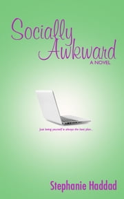 Socially Awkward: A Novel ebook by Stephanie Haddad