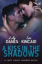 A Kiss in the Shadows (Lost Coast Harbor, Book 2) ebook by Eve Kincaid, Lily Danes