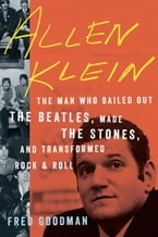 Allen Klein, The Man Who Bailed Out the Beatles, Made the Stones, and Transformed Rock & Roll