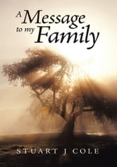 A Message to my Family ebook by Stuart J Cole
