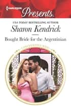 Bought Bride for the Argentinian ebook by Sharon Kendrick
