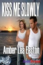 Kiss Me Slowly ebook by Amber Lea Easton