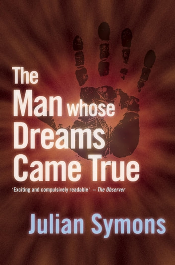 The Man Whose Dream Came True ebook by Julian Symons