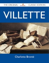 Villette - The Original Classic Edition ebook by Brontë Charlotte