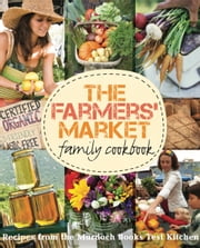 The Farmers' Market Family Cookbook - A collection of recipes for local and seasonal produce ebook by Murdoch Books Test Kitchen